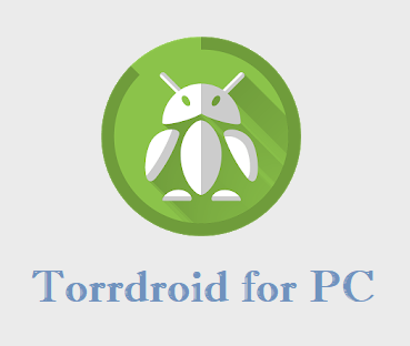 Torrdroid for PC Free Download & How to Install on Windows